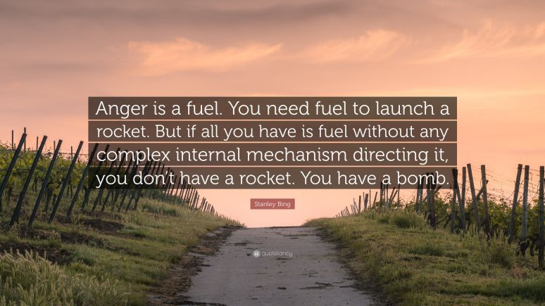 2783611-Stanley-Bing-Quote-Anger-is-a-fuel-You-need-fuel-to-launch-a